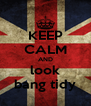KEEP CALM AND look bang tidy - Personalised Poster A4 size