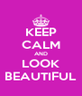 KEEP CALM AND LOOK BEAUTIFUL - Personalised Poster A4 size