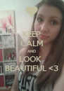 KEEP CALM AND LOOK   BEAUTIFUL <3 - Personalised Poster A4 size
