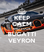 KEEP CALM AND LOOK BUGATTI VEYRON - Personalised Poster A4 size