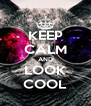 KEEP CALM AND LOOK COOL - Personalised Poster A4 size