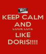 KEEP CALM AND LOOK CUTE LIKE DORIS!!!! - Personalised Poster A4 size