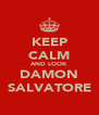 KEEP CALM AND LOOK DAMON SALVATORE - Personalised Poster A4 size