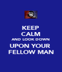 KEEP CALM AND LOOK DOWN UPON YOUR  FELLOW MAN - Personalised Poster A4 size