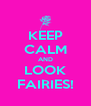 KEEP CALM AND LOOK FAIRIES! - Personalised Poster A4 size