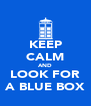 KEEP CALM AND LOOK FOR A BLUE BOX - Personalised Poster A4 size