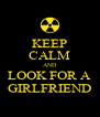 KEEP CALM AND LOOK FOR A GIRLFRIEND - Personalised Poster A4 size