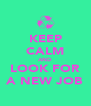 KEEP CALM AND LOOK FOR A NEW JOB - Personalised Poster A4 size