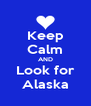 Keep Calm AND Look for Alaska - Personalised Poster A4 size