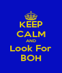 KEEP CALM AND Look For BOH - Personalised Poster A4 size