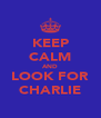 KEEP CALM AND LOOK FOR CHARLIE - Personalised Poster A4 size