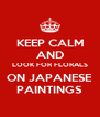 KEEP CALM AND LOOK FOR FLORALS ON JAPANESE PAINTINGS - Personalised Poster A4 size