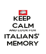 KEEP  CALM AND LOOK FOR ITALIANS'  MEMORY - Personalised Poster A4 size