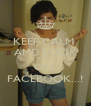 KEEP CALM  AND LOOK FOR ME ON  FACEBOOK...! - Personalised Poster A4 size
