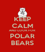 KEEP CALM AND LOOK FOR POLAR BEARS - Personalised Poster A4 size