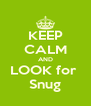 KEEP CALM AND LOOK for  Snug - Personalised Poster A4 size