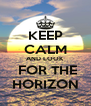 KEEP CALM AND LOOK   FOR THE HORIZON - Personalised Poster A4 size