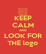 KEEP CALM AND LOOK FOR THE logo - Personalised Poster A4 size