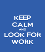 KEEP CALM AND LOOK FOR WORK - Personalised Poster A4 size