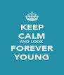 KEEP CALM AND LOOK FOREVER YOUNG - Personalised Poster A4 size