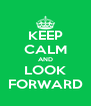 KEEP CALM AND LOOK FORWARD - Personalised Poster A4 size