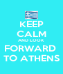 KEEP CALM AND LOOK FORWARD  TO ATHENS - Personalised Poster A4 size