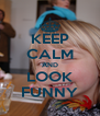 KEEP CALM AND LOOK FUNNY - Personalised Poster A4 size