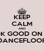 KEEP CALM AND LOOK GOOD ON THE  DANCEFLOOR - Personalised Poster A4 size