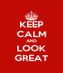 KEEP CALM AND LOOK GREAT - Personalised Poster A4 size