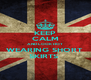 KEEP CALM AND LOOK HOT WEARING SHORT  SKIRTS  - Personalised Poster A4 size