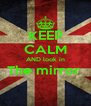 KEEP CALM AND look in The mirror   - Personalised Poster A4 size