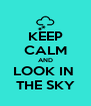 KEEP CALM AND LOOK IN  THE SKY - Personalised Poster A4 size