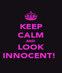 KEEP CALM AND LOOK INNOCENT!  - Personalised Poster A4 size