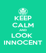 KEEP CALM AND LOOK  INNOCENT - Personalised Poster A4 size