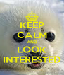 KEEP CALM AND LOOK INTERESTED - Personalised Poster A4 size