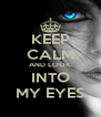 KEEP CALM AND LOOK INTO MY EYES - Personalised Poster A4 size