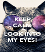 KEEP CALM     and LOOK INTO MY EYES! - Personalised Poster A4 size