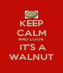 KEEP CALM AND LOOK  IT'S A WALNUT - Personalised Poster A4 size