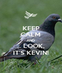 KEEP CALM AND ... LOOK, IT'S KEVIN! - Personalised Poster A4 size
