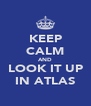 KEEP CALM AND LOOK IT UP IN ATLAS - Personalised Poster A4 size