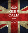 KEEP CALM AND LOOK L E L E - Personalised Poster A4 size