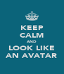 KEEP CALM AND LOOK LIKE AN AVATAR - Personalised Poster A4 size