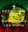 KEEP CALM AND  Look like  Barbie,smoke Like Marley - Personalised Poster A4 size