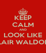 KEEP CALM AND LOOK LIKE BLAIR WALDORF - Personalised Poster A4 size
