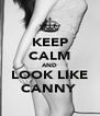 KEEP CALM AND LOOK LIKE CANNY  - Personalised Poster A4 size