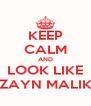 KEEP CALM AND LOOK LIKE ZAYN MALIK - Personalised Poster A4 size