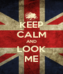 KEEP CALM AND LOOK ME - Personalised Poster A4 size