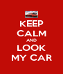 KEEP CALM AND LOOK MY CAR - Personalised Poster A4 size