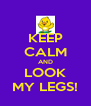 KEEP CALM AND LOOK MY LEGS! - Personalised Poster A4 size