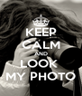 KEEP CALM AND LOOK  MY PHOTO - Personalised Poster A4 size
